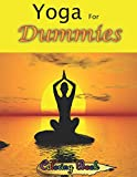 Yoga For Dummies Coloring Book: Top 54+ Illustrated Poses for Weight Loss, Stress Relief and Inner Peace (yoga for beginners, yoga books, meditation, mindfulness, ... yoga anatomy, fitness books Book)