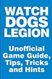 Watch Dogs: Legion - Unofficial Game Guide, Tips, Tricks and Hints