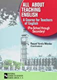 All about teaching english: A course for teachers of english (Pre-school through secondary) (Manuales)