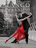 Inside the Show Tango Argentino (English Edition)